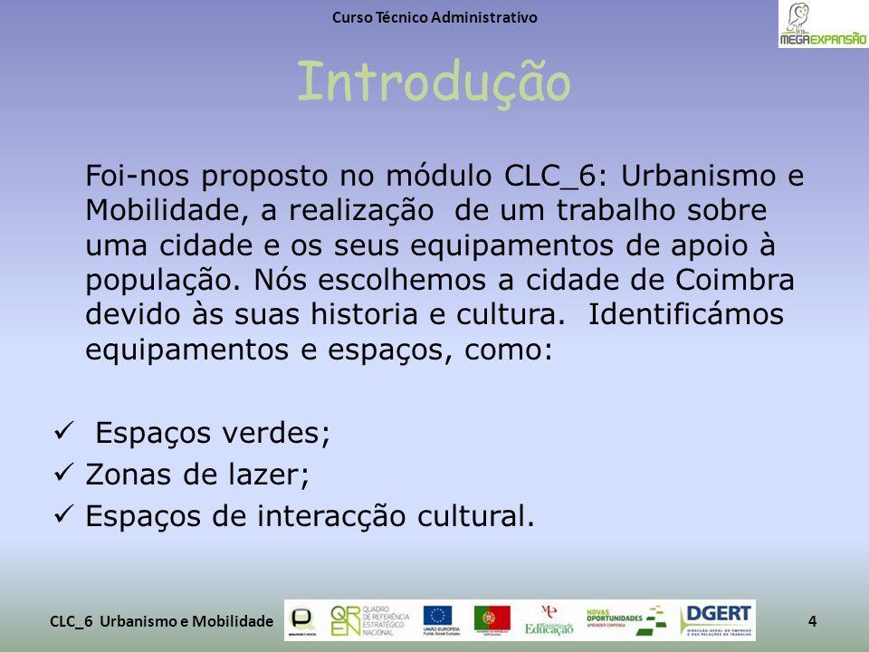 Introdução Foi-nos proposto no módulo CLC_6: Urbanismo e Mobilidade, a realização de um trabalho sobre uma cidade e os seus equipamentos de apoio à po