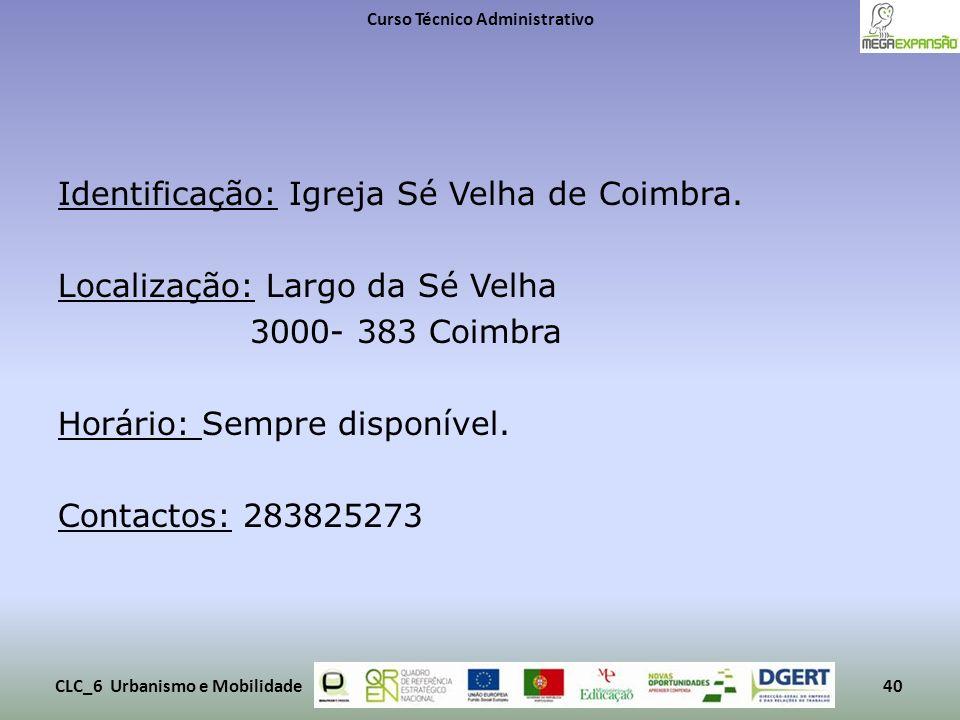 Identificação: Igreja Sé Velha de Coimbra. Localização: Largo da Sé Velha 3000- 383 Coimbra Horário: Sempre disponível. Contactos: 283825273 Curso Téc