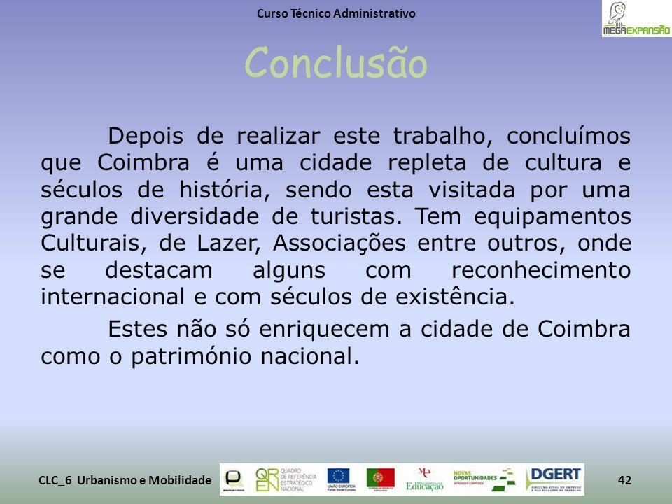 Conclusão Depois de realizar este trabalho, concluímos que Coimbra é uma cidade repleta de cultura e séculos de história, sendo esta visitada por uma