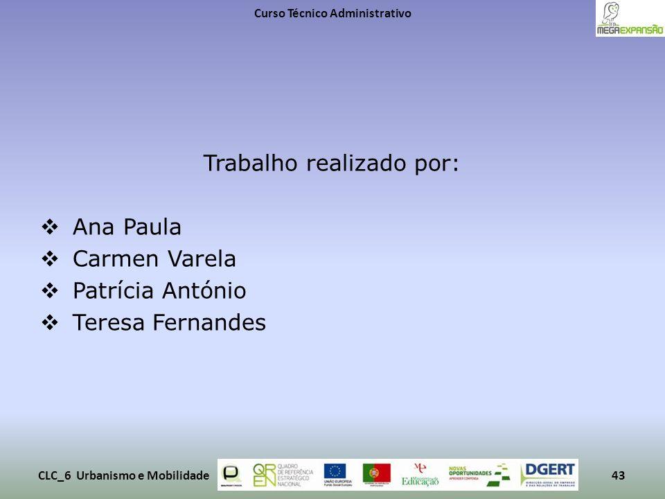 Trabalho realizado por: Ana Paula Carmen Varela Patrícia António Teresa Fernandes Curso Técnico Administrativo CLC_6 Urbanismo e Mobilidade43