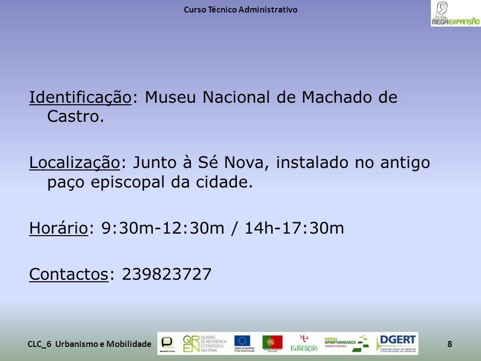 Identificação: Museu Nacional de Machado de Castro. Localização: Junto à Sé Nova, instalado no antigo paço episcopal da cidade. Horário: 9:30m-12:30m
