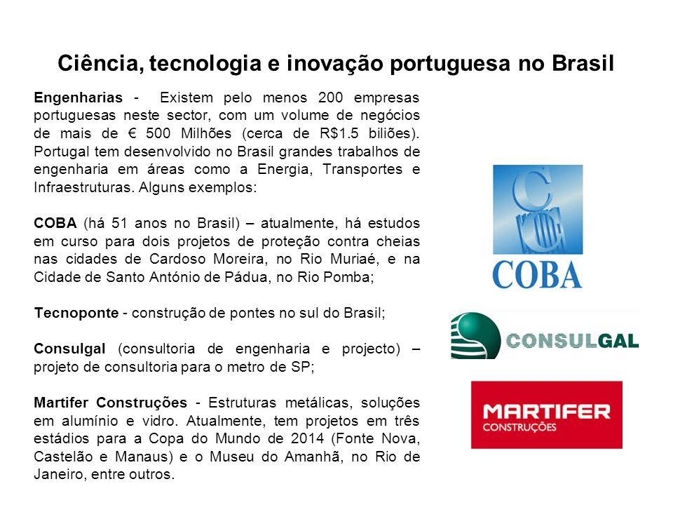 Ciência, tecnologia e inovação portuguesa no Brasil Engenharias - Existem pelo menos 200 empresas portuguesas neste sector, com um volume de negócios
