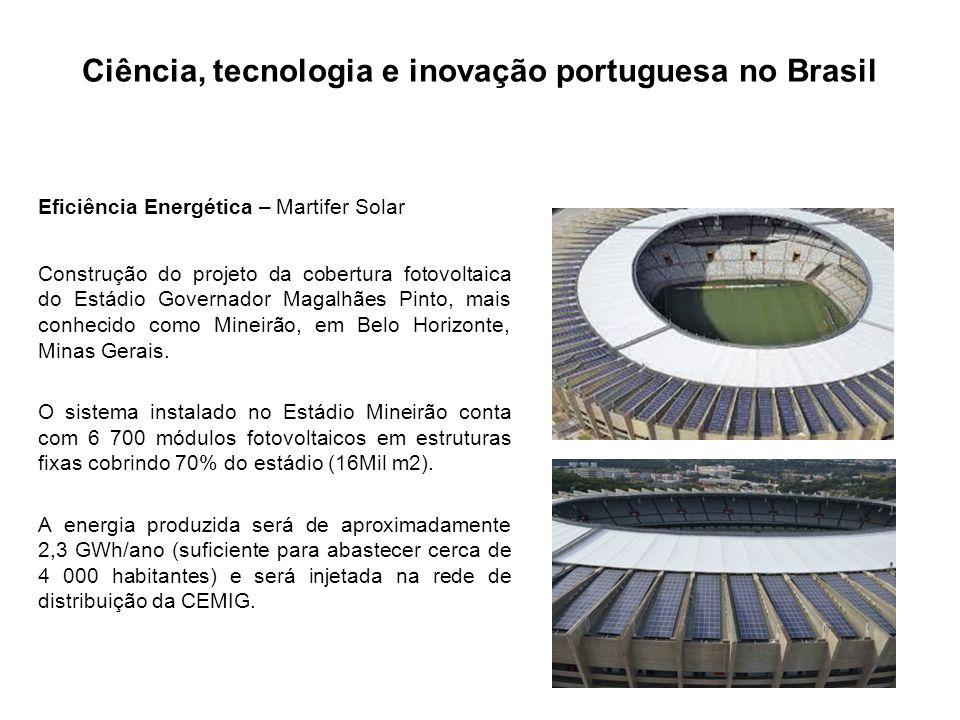 Ciência, tecnologia e inovação portuguesa no Brasil Eficiência Energética – Martifer Solar Construção do projeto da cobertura fotovoltaica do Estádio Governador Magalhães Pinto, mais conhecido como Mineirão, em Belo Horizonte, Minas Gerais.