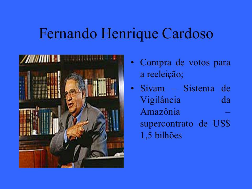 Fernando Henrique Cardoso Compra de votos para a reeleição; Sivam – Sistema de Vigilância da Amazônia – supercontrato de US$ 1,5 bilhões