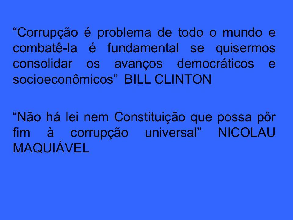 Corrupção é problema de todo o mundo e combatê-la é fundamental se quisermos consolidar os avanços democráticos e socioeconômicos BILL CLINTON Não há
