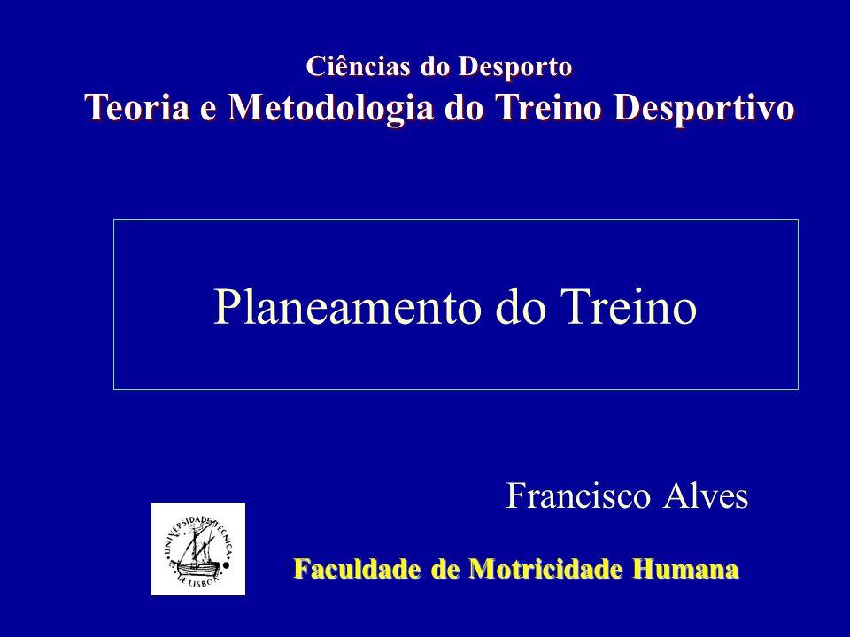 Planeamento do Treino Francisco Alves Faculdade de Motricidade Humana Ciências do Desporto Teoria e Metodologia do Treino Desportivo