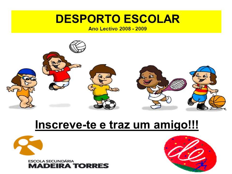 DESPORTO ESCOLAR Ano Lectivo 2008 - 2009 Inscreve-te e traz um amigo!!!
