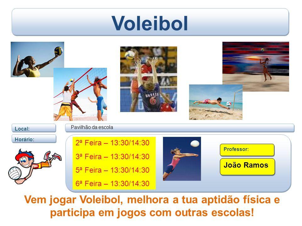 Local: Voleibol Horário: Professor: João Ramos Vem jogar Voleibol, melhora a tua aptidão física e participa em jogos com outras escolas.