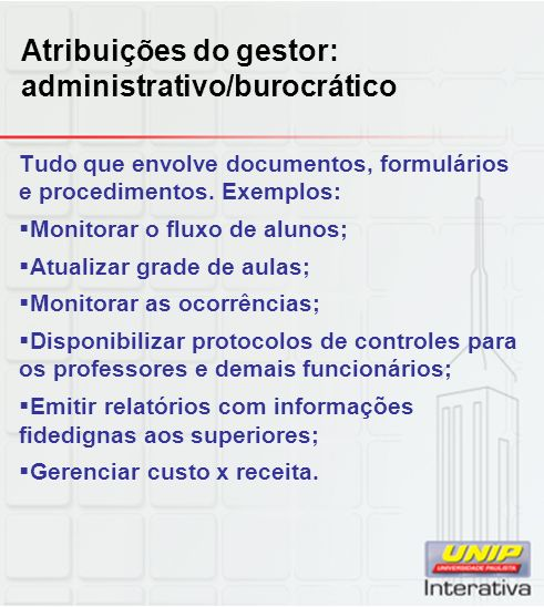 Atribuições do gestor: administrativo/burocrático Tudo que envolve documentos, formulários e procedimentos.