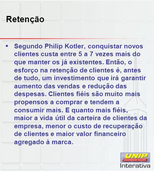 Retenção Segundo Philip Kotler, conquistar novos clientes custa entre 5 a 7 vezes mais do que manter os já existentes.