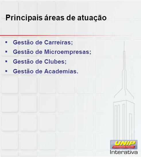 Principais áreas de atuação Gestão de Carreiras; Gestão de Microempresas; Gestão de Clubes; Gestão de Academias.