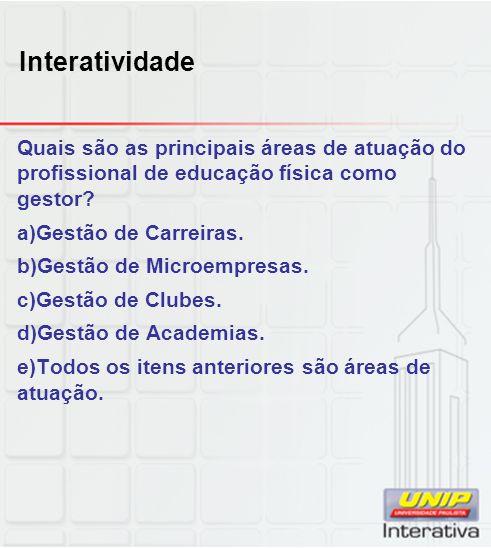 Interatividade Quais são as principais áreas de atuação do profissional de educação física como gestor.