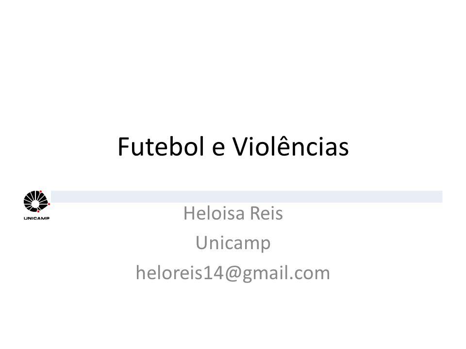 Futebol e Violências Heloisa Reis Unicamp heloreis14@gmail.com