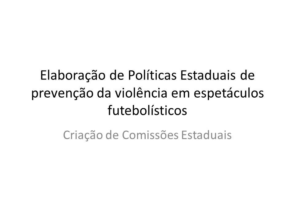 Elaboração de Políticas Estaduais de prevenção da violência em espetáculos futebolísticos Criação de Comissões Estaduais