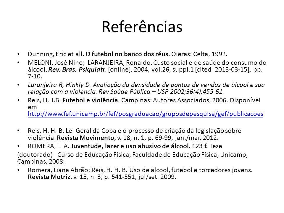 Referências Dunning, Eric et all. O futebol no banco dos réus. Oieras: Celta, 1992. MELONI, José Nino; LARANJEIRA, Ronaldo. Custo social e de saúde do
