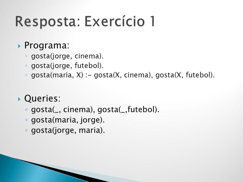 Programa: gosta(jorge, cinema).gosta(jorge, futebol).