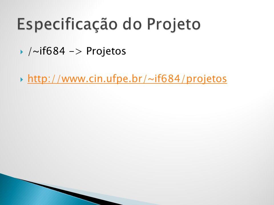 /~if684 -> Projetos http://www.cin.ufpe.br/~if684/projetos