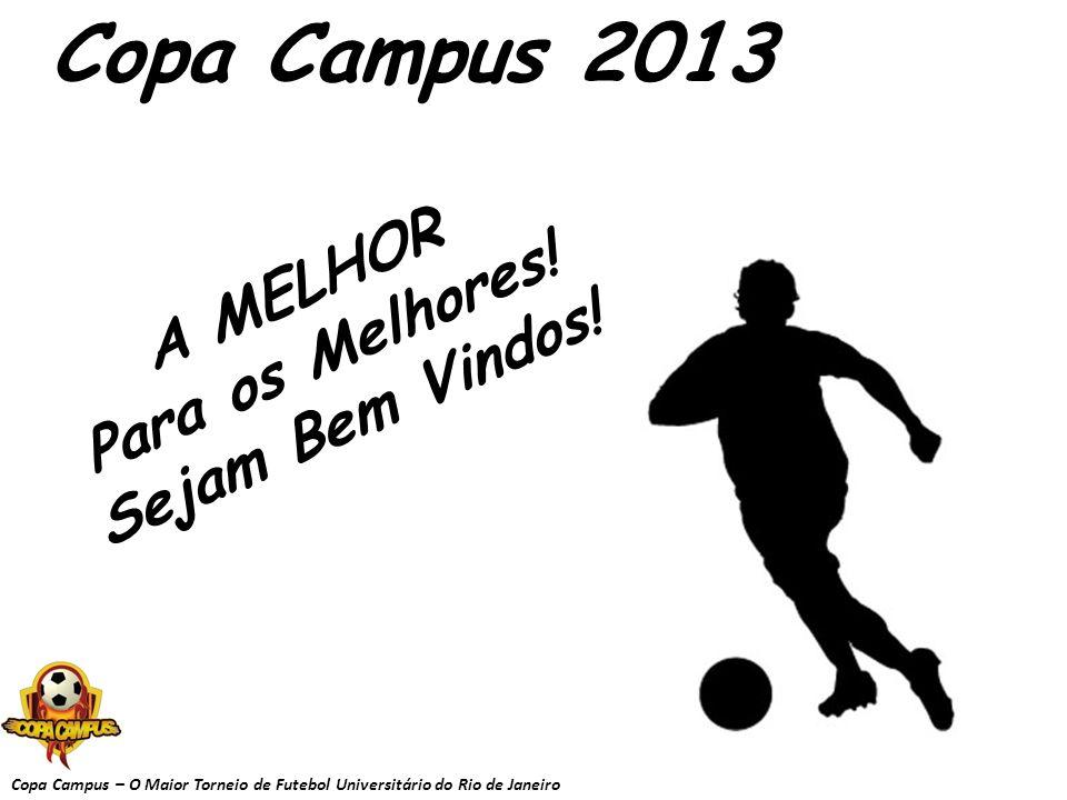 Copa Campus – O Maior Torneio de Futebol Universitário do Rio de Janeiro Copa Campus 2013 A MELHOR Para os Melhores! Sejam Bem Vindos!