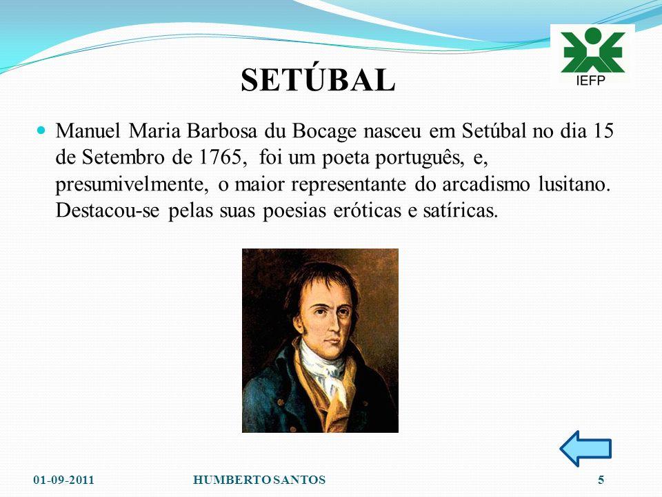 SETÚBAL Manuel Maria Barbosa du Bocage nasceu em Setúbal no dia 15 de Setembro de 1765, foi um poeta português, e, presumivelmente, o maior representante do arcadismo lusitano.