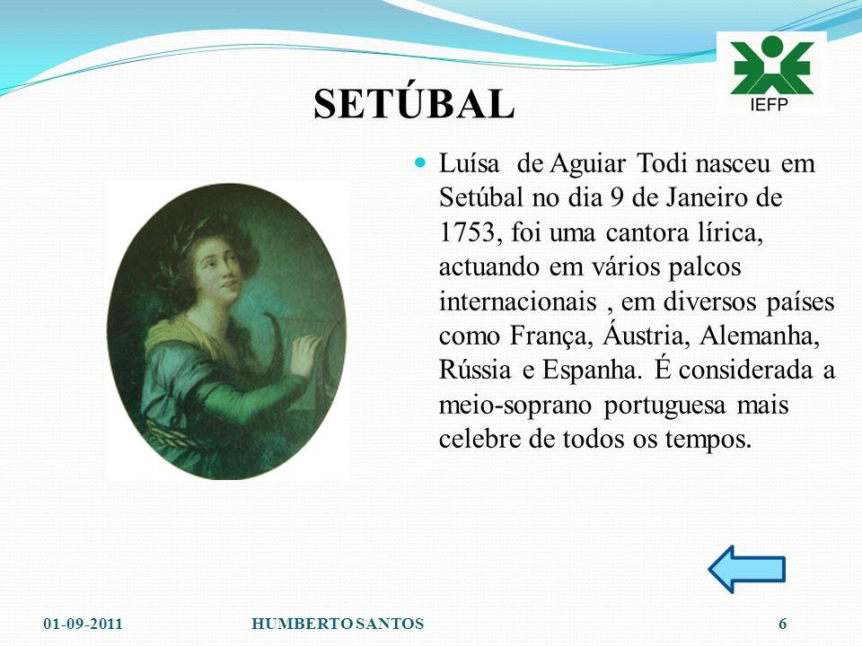 SETÚBAL 01-09-20116HUMBERTO SANTOS Luísa de Aguiar Todi nasceu em Setúbal no dia 9 de Janeiro de 1753, foi uma cantora lírica, actuando em vários palcos internacionais, em diversos países como França, Áustria, Alemanha, Rússia e Espanha.