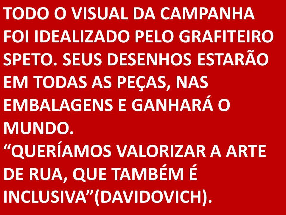 TODO O VISUAL DA CAMPANHA FOI IDEALIZADO PELO GRAFITEIRO SPETO.