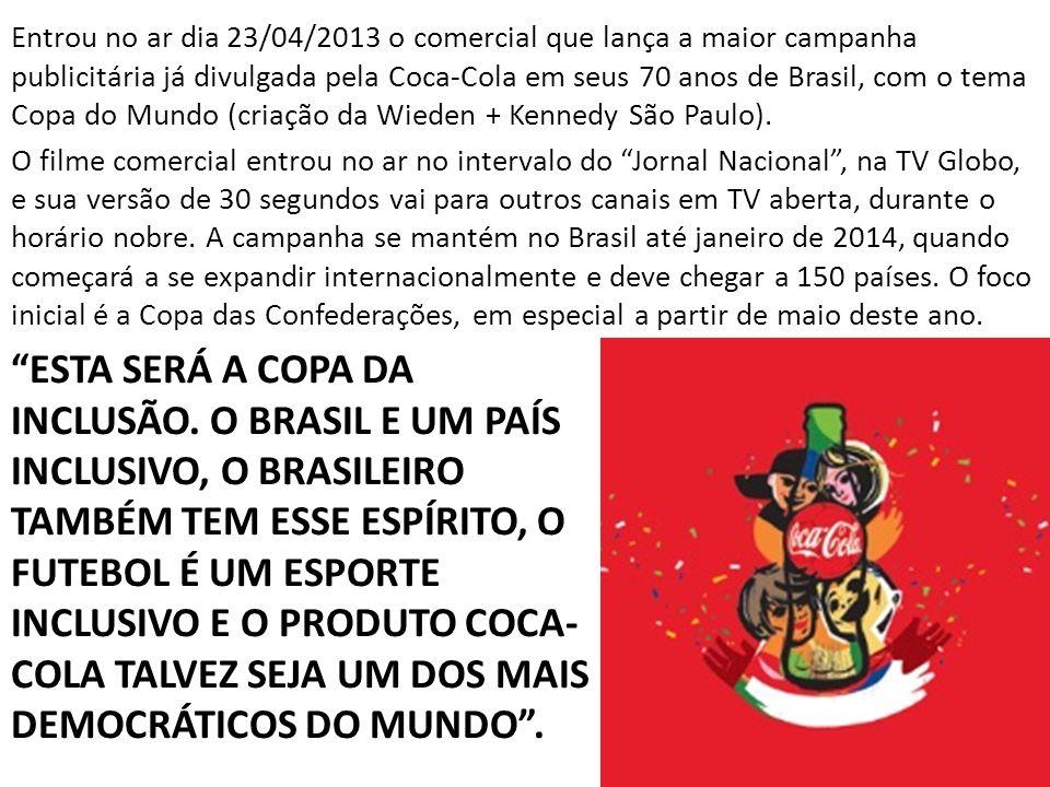 ESTA SERÁ A COPA DA INCLUSÃO. O BRASIL E UM PAÍS INCLUSIVO, O BRASILEIRO TAMBÉM TEM ESSE ESPÍRITO, O FUTEBOL É UM ESPORTE INCLUSIVO E O PRODUTO COCA-