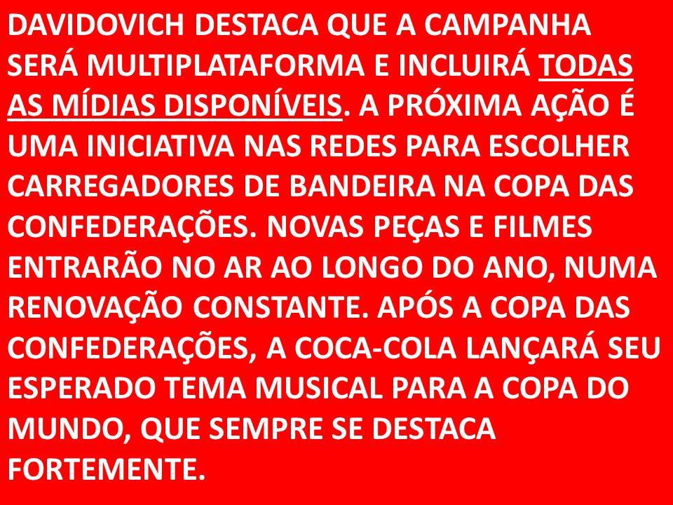 DAVIDOVICH DESTACA QUE A CAMPANHA SERÁ MULTIPLATAFORMA E INCLUIRÁ TODAS AS MÍDIAS DISPONÍVEIS.