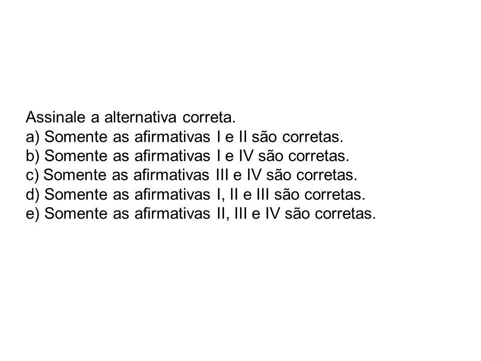 Assinale a alternativa correta. a) Somente as armativas I e II são corretas. b) Somente as armativas I e IV são corretas. c) Somente as armativas III