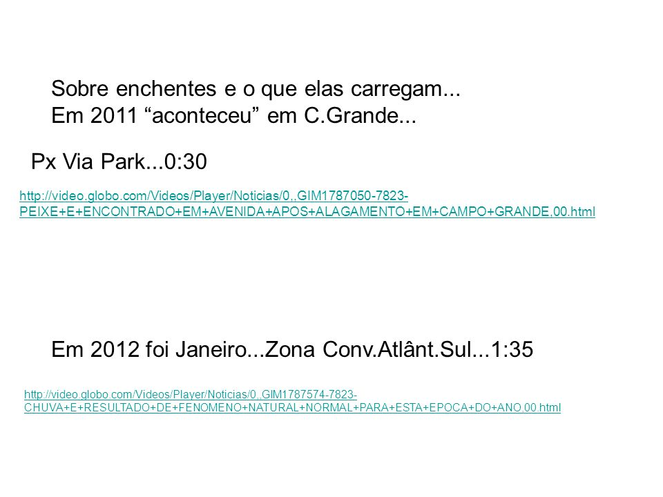 Px Via Park...0:30 http://video.globo.com/Videos/Player/Noticias/0,,GIM1787050-7823- PEIXE+E+ENCONTRADO+EM+AVENIDA+APOS+ALAGAMENTO+EM+CAMPO+GRANDE,00.