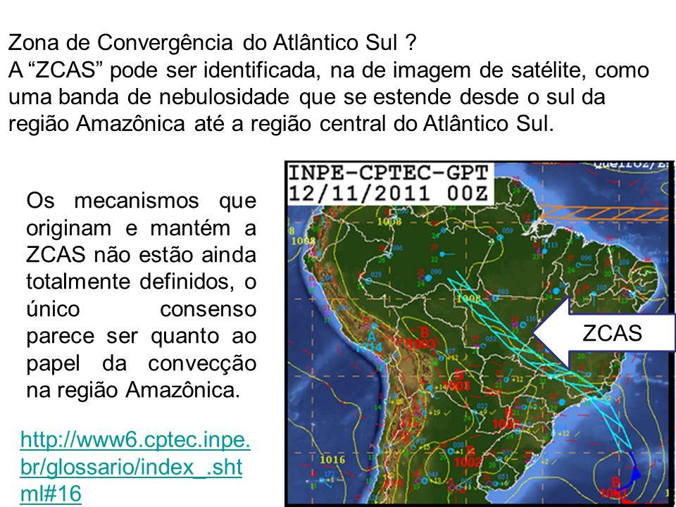 Zona de Convergência do Atlântico Sul ? A ZCAS pode ser identificada, na de imagem de satélite, como uma banda de nebulosidade que se estende desde o