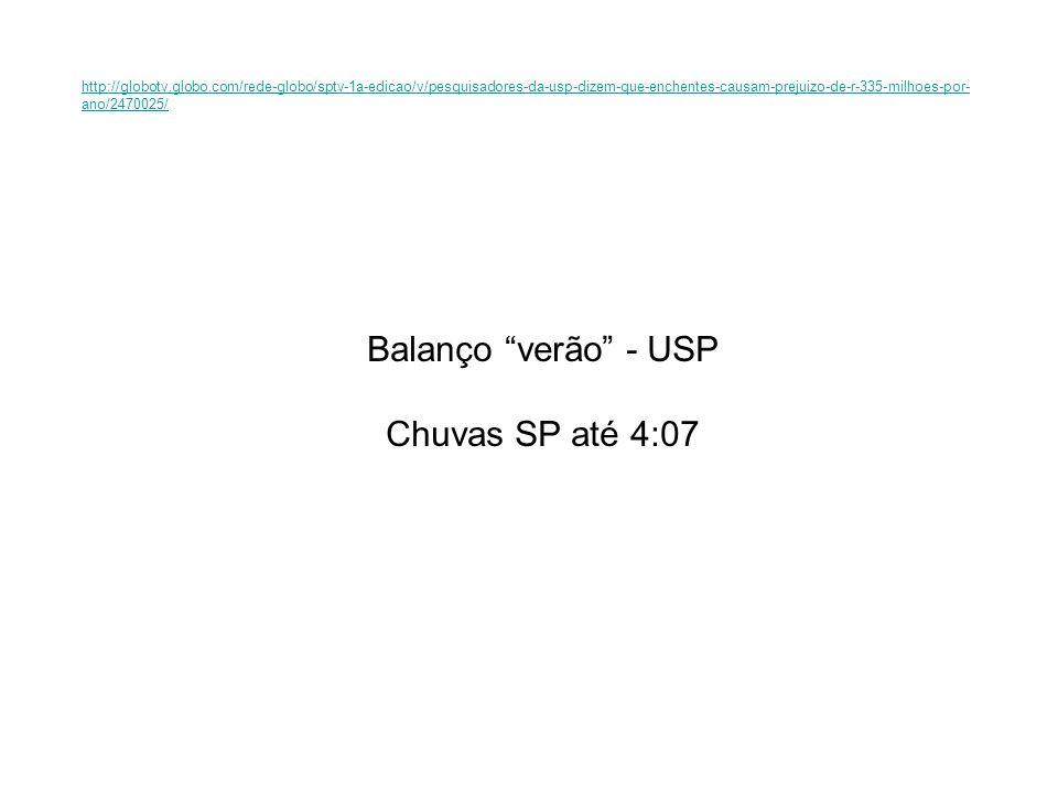 Balanço verão - USP Chuvas SP até 4:07 http://globotv.globo.com/rede-globo/sptv-1a-edicao/v/pesquisadores-da-usp-dizem-que-enchentes-causam-prejuizo-d