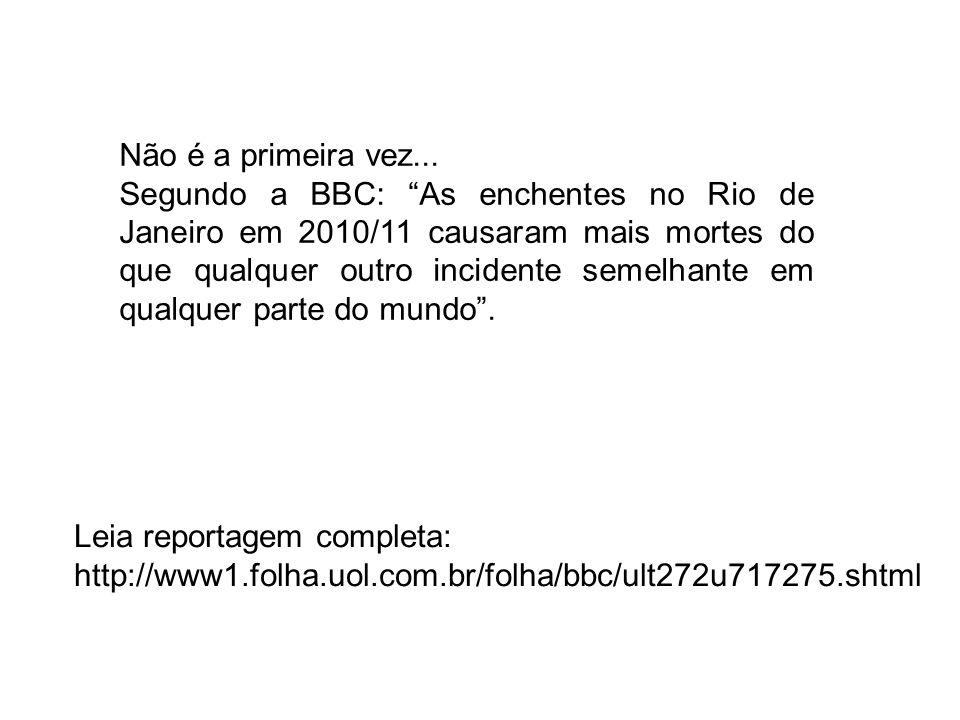 Leia reportagem completa: http://www1.folha.uol.com.br/folha/bbc/ult272u717275.shtml Não é a primeira vez... Segundo a BBC: As enchentes no Rio de Jan