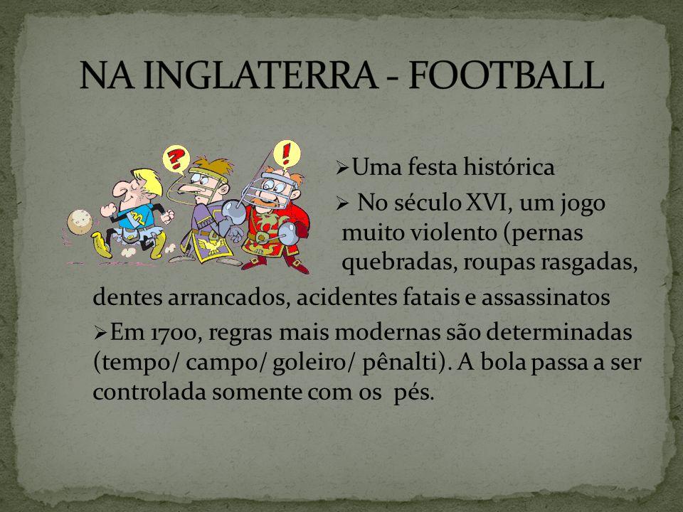 Uma festa histórica No século XVI, um jogo muito violento (pernas quebradas, roupas rasgadas, dentes arrancados, acidentes fatais e assassinatos Em 17