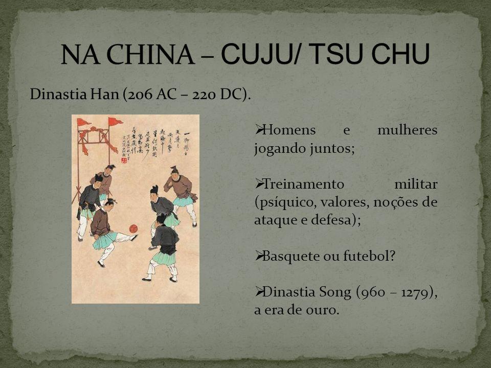 Dinastia Han (206 AC – 220 DC). Homens e mulheres jogando juntos; Treinamento militar (psíquico, valores, noções de ataque e defesa); Basquete ou fute