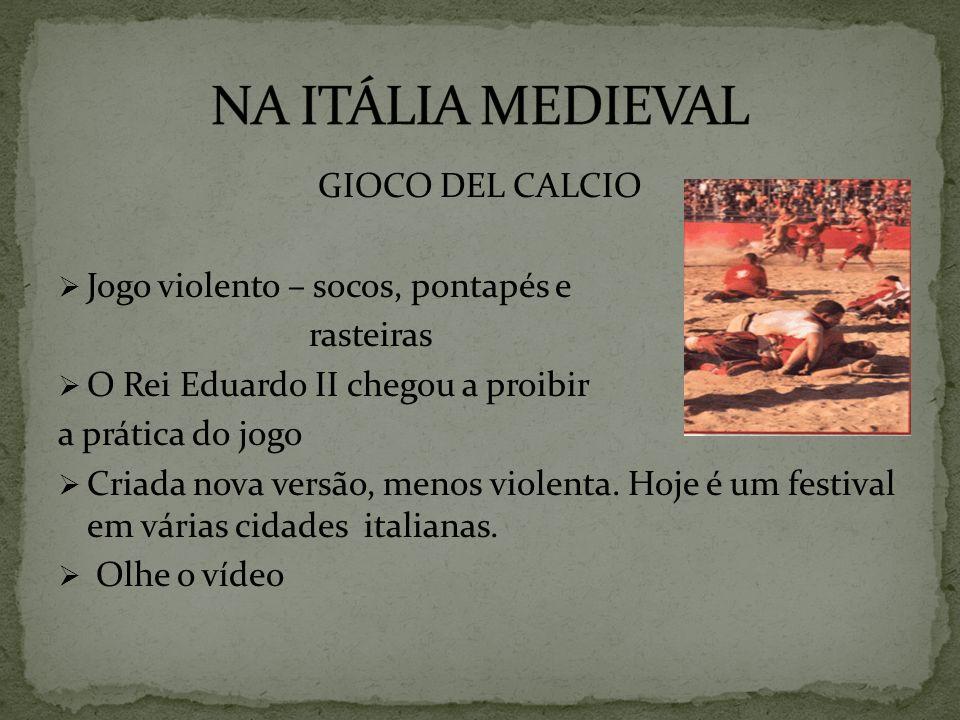 GIOCO DEL CALCIO Jogo violento – socos, pontapés e rasteiras O Rei Eduardo II chegou a proibir a prática do jogo Criada nova versão, menos violenta. H