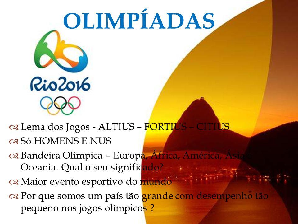 Lema dos Jogos - ALTIUS – FORTIUS – CITIUS Só HOMENS E NUS Bandeira Olímpica – Europa, África, América, Ásia e Oceania. Qual o seu significado? Maior