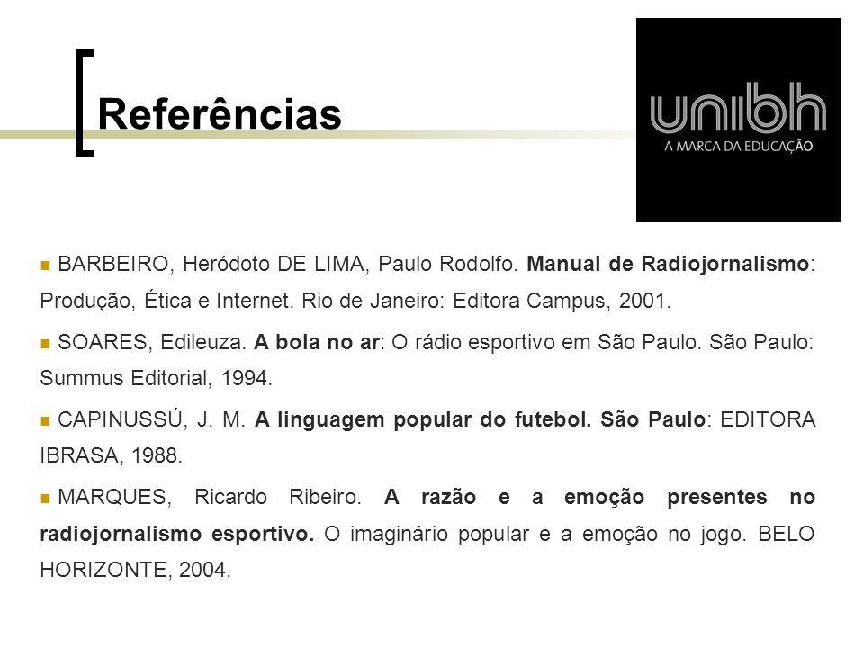 Referências BARBEIRO, Heródoto DE LIMA, Paulo Rodolfo. Manual de Radiojornalismo: Produção, Ética e Internet. Rio de Janeiro: Editora Campus, 2001. SO