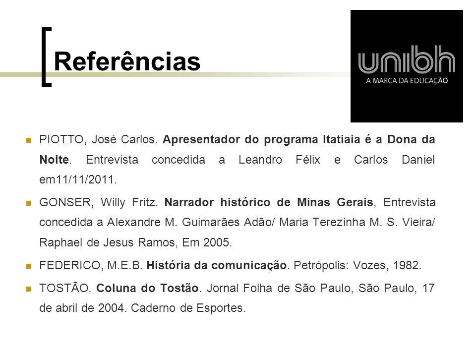 Referências PIOTTO, José Carlos. Apresentador do programa Itatiaia é a Dona da Noite. Entrevista concedida a Leandro Félix e Carlos Daniel em11/11/201