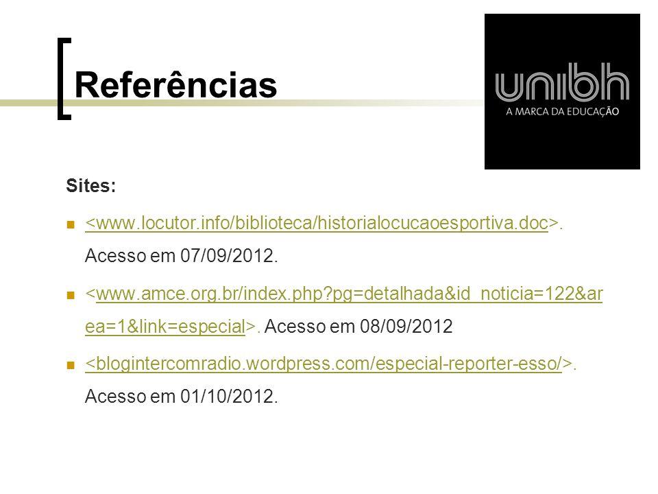 Referências Sites:. Acesso em 07/09/2012. <www.locutor.info/biblioteca/historialocucaoesportiva.doc. Acesso em 08/09/2012www.amce.org.br/index.php?pg=