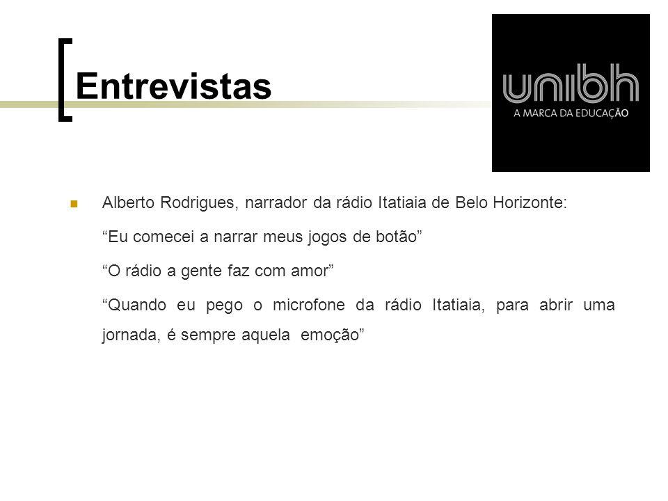 Entrevistas Alberto Rodrigues, narrador da rádio Itatiaia de Belo Horizonte: Eu comecei a narrar meus jogos de botão O rádio a gente faz com amor Quan