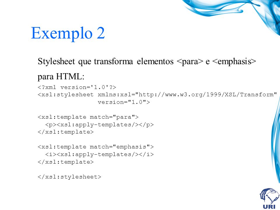 Exemplo 2 Stylesheet que transforma elementos e para HTML: <xsl:stylesheet xmlns:xsl= http://www.w3.org/1999/XSL/Transform version= 1.0 >