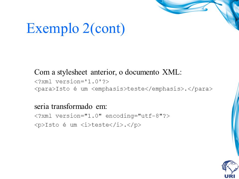 Exemplo 2(cont) Com a stylesheet anterior, o documento XML: Isto é um teste.