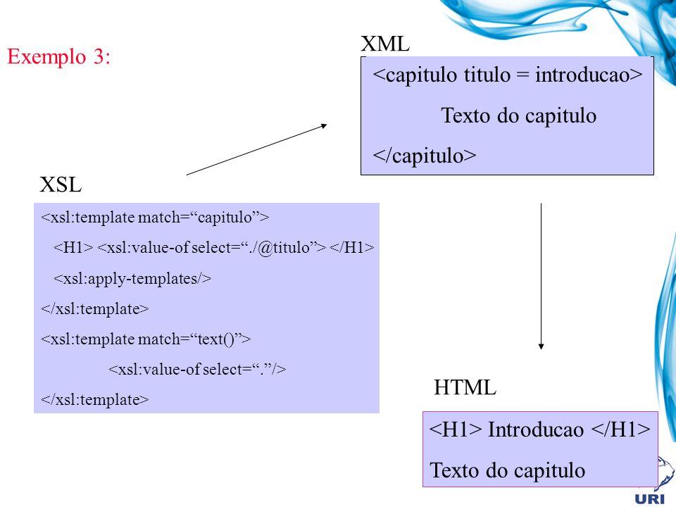 Exemplo 3: Texto do capitulo Introducao Texto do capitulo XML XSL HTML
