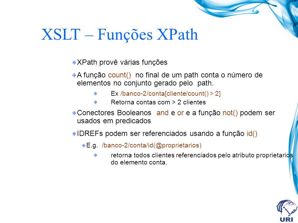 XSLT – Funções XPath XPath provê várias funções A função count() no final de um path conta o número de elementos no conjunto gerado pelo path.