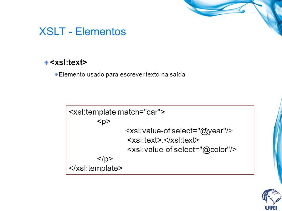 XSLT - Elementos Elemento usado para escrever texto na saída.