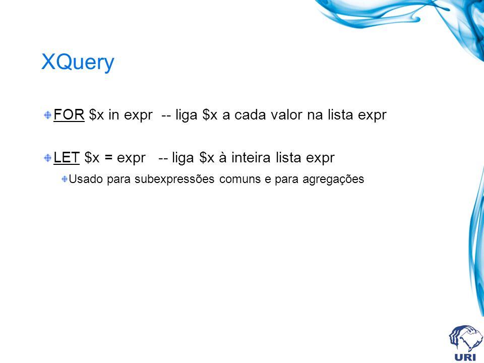 XQuery FOR $x in expr -- liga $x a cada valor na lista expr LET $x = expr -- liga $x à inteira lista expr Usado para subexpressões comuns e para agregações