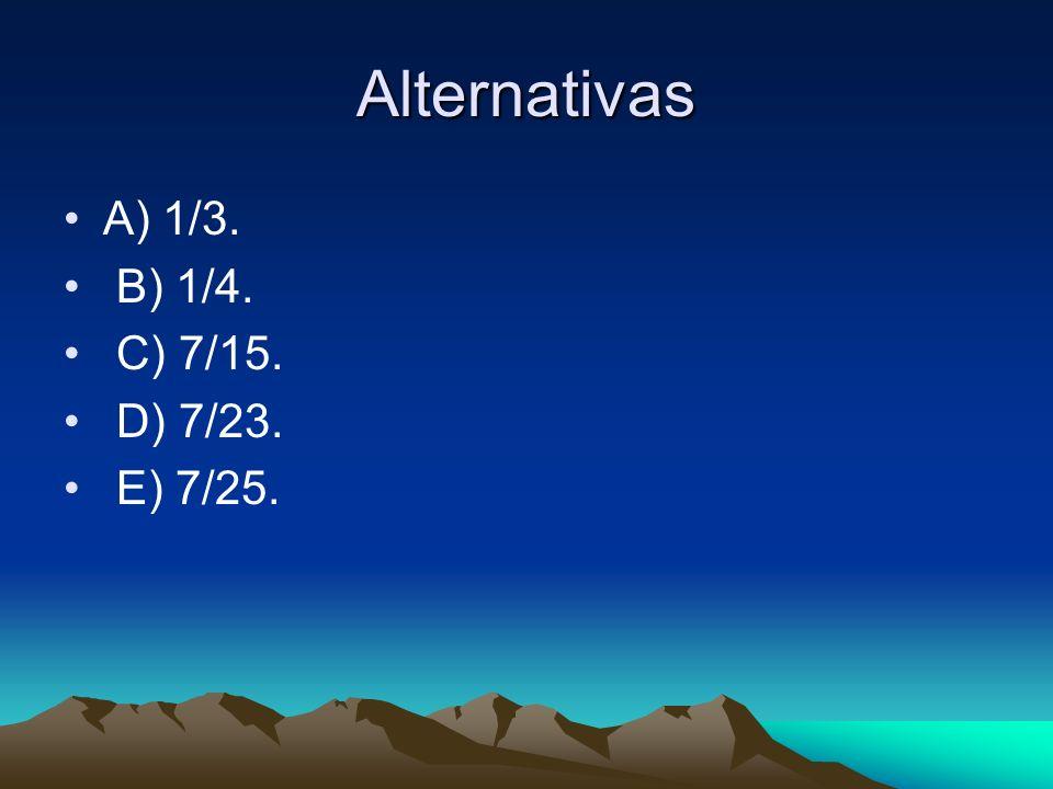 Alternativas A) 1/3. B) 1/4. C) 7/15. D) 7/23. E) 7/25.