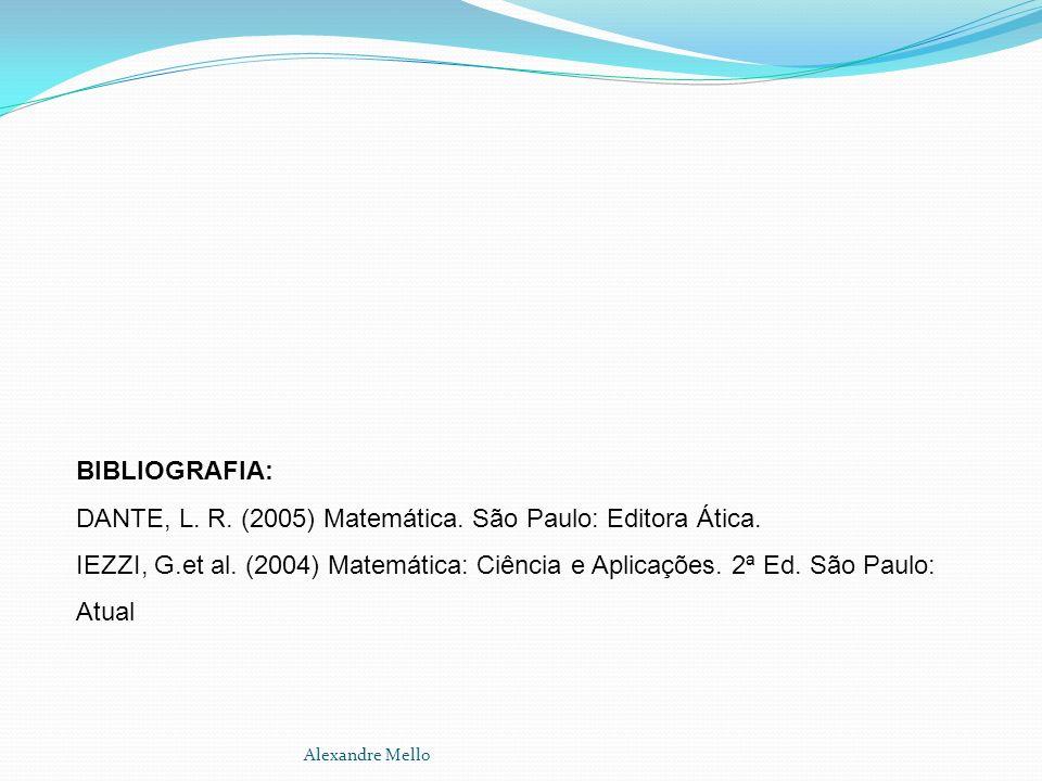 BIBLIOGRAFIA: DANTE, L. R. (2005) Matemática. São Paulo: Editora Ática. IEZZI, G.et al. (2004) Matemática: Ciência e Aplicações. 2ª Ed. São Paulo: Atu