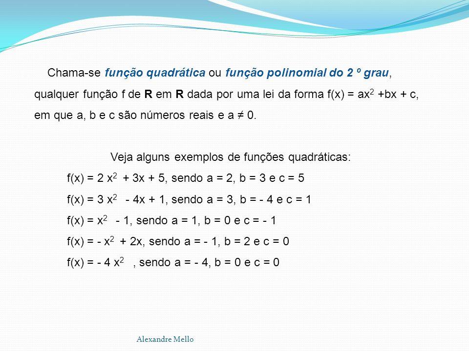 Chama-se função quadrática ou função polinomial do 2 º grau, qualquer função f de R em R dada por uma lei da forma f(x) = ax 2 +bx + c, em que a, b e