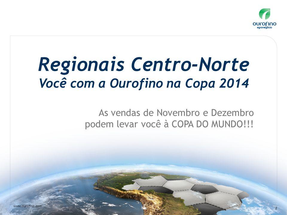 2 Regionais Centro-Norte Você com a Ourofino na Copa 2014 As vendas de Novembro e Dezembro podem levar você à COPA DO MUNDO!!!